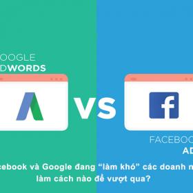 """Khi Facebook và Google đang """"làm khó"""" các doanh nghiệp, và cách nào để vượt qua?"""