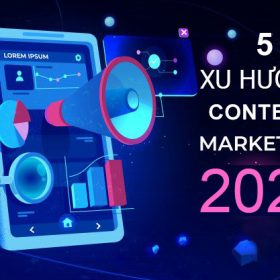5 xu hướng Content Marketing cần cập nhật trong năm 2021